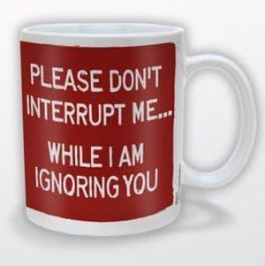 """""""Don't Interrupt Me"""" Mug"""