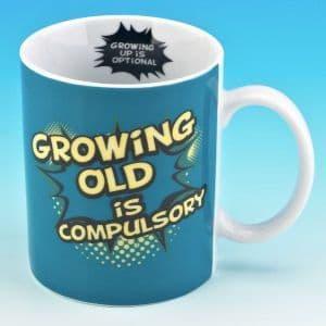 """Growing Old Is Compulsory"" Ceramic Mug."