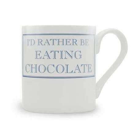 """I'd Rather Be Eating Chocolate"" fine bone china mug from Stubbs Mugs"