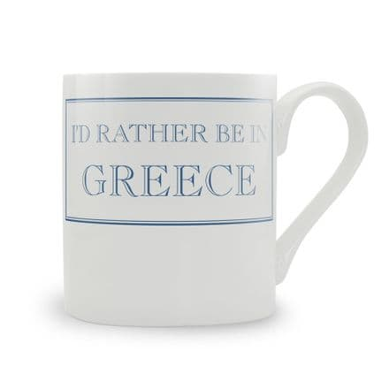 """I'd Rather Be In Greece"" fine bone china mug from Stubbs Mugs"