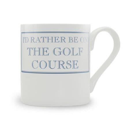 """I'd Rather Be On The Golf Course"" fine bone china mug from Stubbs Mugs"