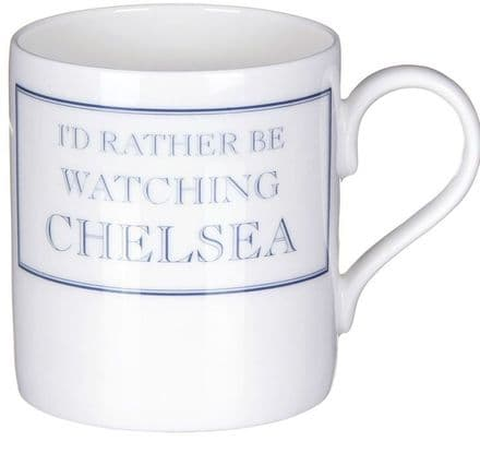 """I'd Rather Be Watching Chelsea"" fine bone china mug from Stubbs Mugs"