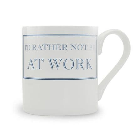 """I'd Rather Not Be At Work"" fine bone china mug from Stubbs Mugs"