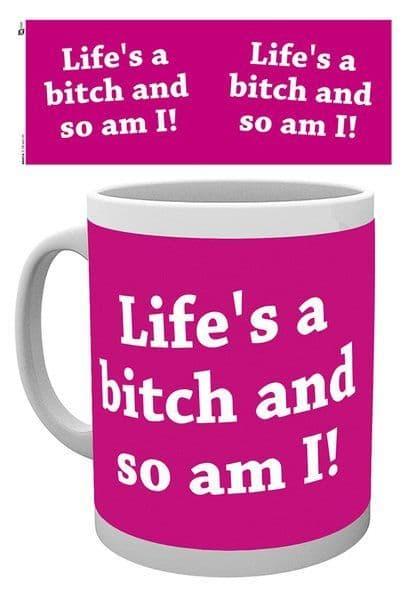"""""""Life's A Bitch And So Am I"""" Mug"""