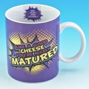 """Like A Good Cheese You're Nicely Matured"" Ceramic Mug."