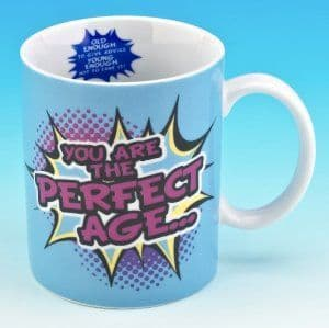 """""""You Are The Perfect Age """" Ceramic Mug."""