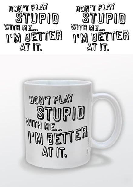 Don't Play Stupid With Me Ceramic Mug