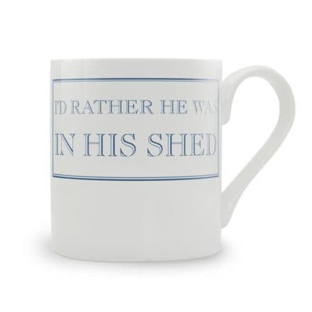 I'd Rather He Was In His Shed fine bone china mug from Stubbs Mugs
