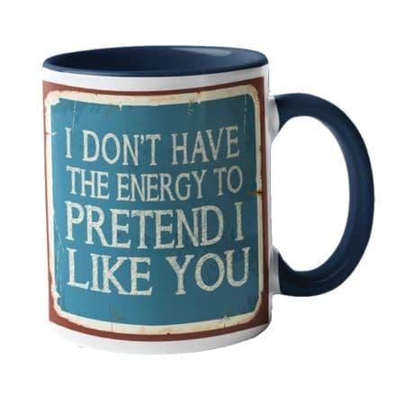 I Don't Have The Energy To Pretend I Like You Ceramic Mug