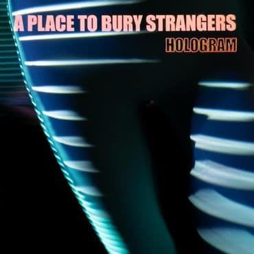 A Place To Bury Strangers<br>Hologram