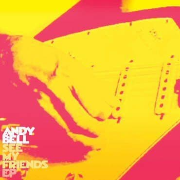 Andy Bell<br>See My Friends EP
