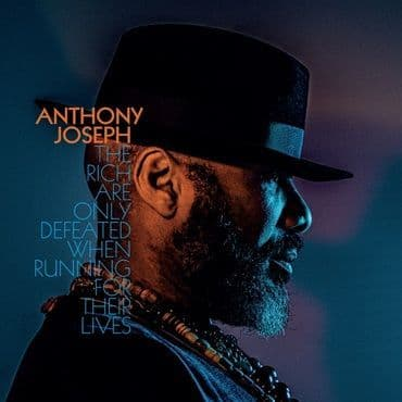 Anthony Joseph<br>The Rich Are Only Defeated When Running From Their Lives