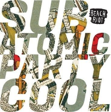 Beach Riot<br>Sub Atomic Party Cool