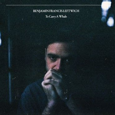 Benjamin Francis Leftwich<br>To Carry A Whale