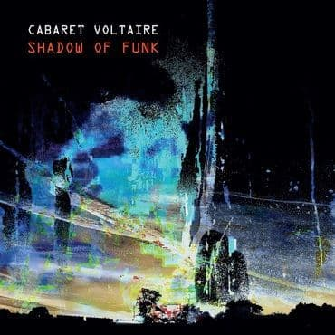 Cabaret Voltaire<br>Shadow Of Funk