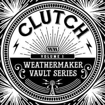 Clutch<br>The Weathermaker Vault Series Vol. 1