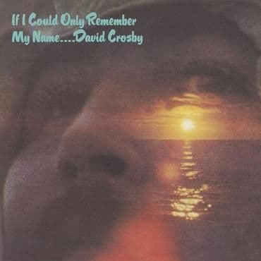 David Crosby<br>If Only I Could Remember My Name (50th Anniversary)
