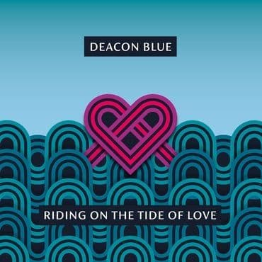 Deacon Blue<br>Riding On The Tide Of Love
