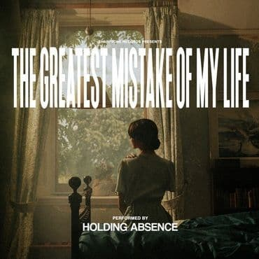 Holding Absence<br>The Greatest Mistake Of My Life