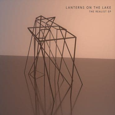 Lanterns On The Lake<br>The Realist EP