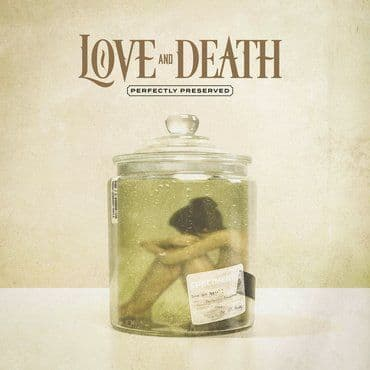Love And Death<br>Perfectly Preserved