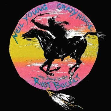 Neil Young & Crazy Horse<br>Way Down In The Rust Bucket