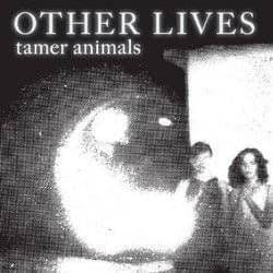 Other Lives<br>Tamer Animals (10th Anniversary)
