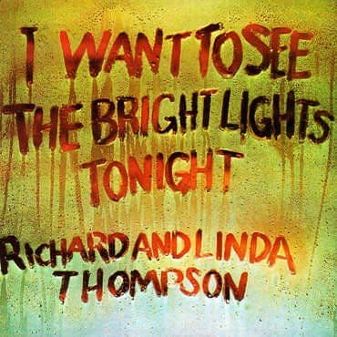 Richard & Linda Thompson<br>I Want To See The Bright Lights Tonight