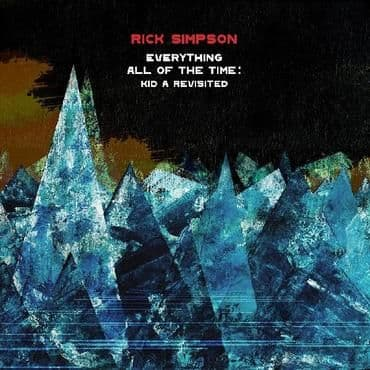 Rick Simpson<br>Everything All Of The Time: Kid A Revisited