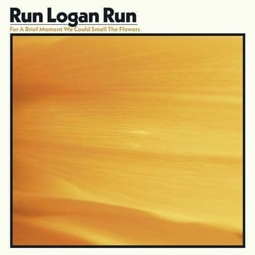 Run Logan Run<br>For A Brief Moment We Could Smell The Flowers