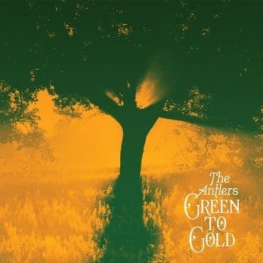 The Antlers<br>Green To Gold