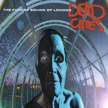 The Future Sound Of London<br>Dead Cities