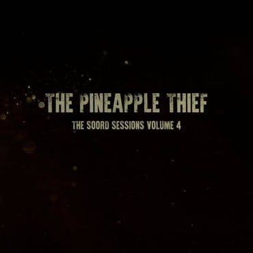 The Pineapple Thief<br>The Soord Sessions Volume 4