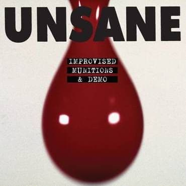 Unsane<br>Improvised Munitions and Demo
