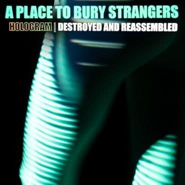 A Place To Bury Strangers<br>Hologram - Destroyed & Reassembled (BF 2021)