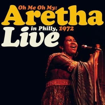 Aretha Franklin<br>Oh Me, Oh My: Aretha Live in Philly, 1972 (RSD 2021)