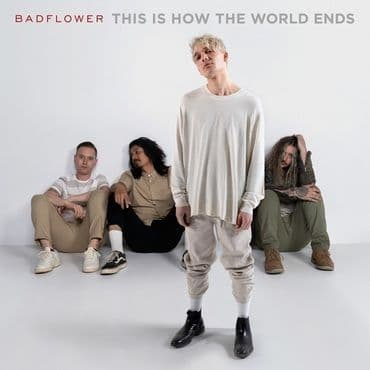 Badflower<br>This Is How The World Ends