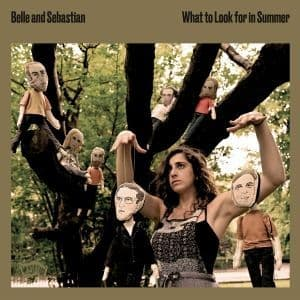 Belle and Sebastian<br>What To Look For In Summer