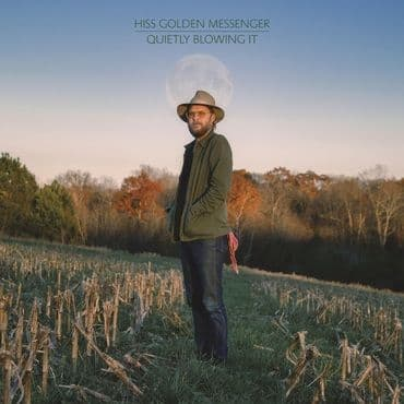 Hiss Golden Messenger<br>Quietly Blowing It