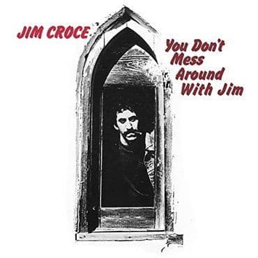 Jim Croce<br>You Don't Mess Around With Jim