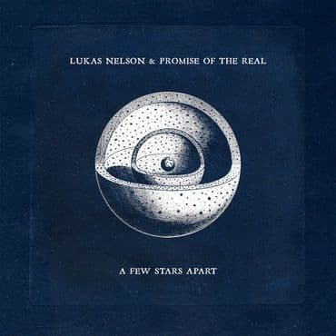 Lukas Nelson & Promise Of The Real<br>A Few Star Apart