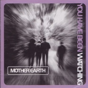 Mother Earth<br>You Have Been Watching