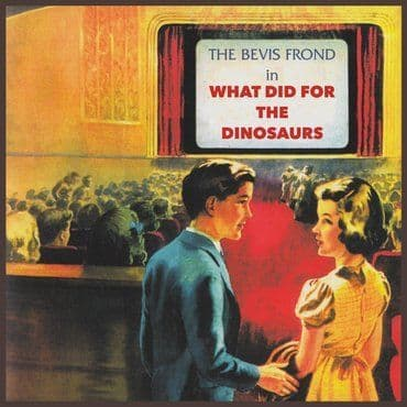 The Bevis Frond<br>What Did For The Dinosaurs (RSD 2020)