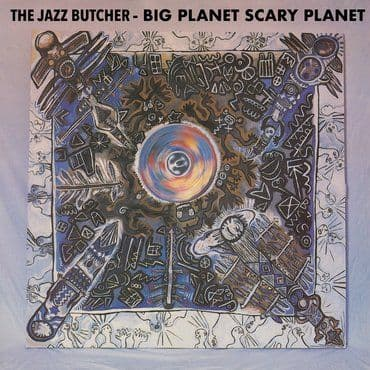The Jazz Butcher<br>Big Planet Scarey Planet (RSD 2020)