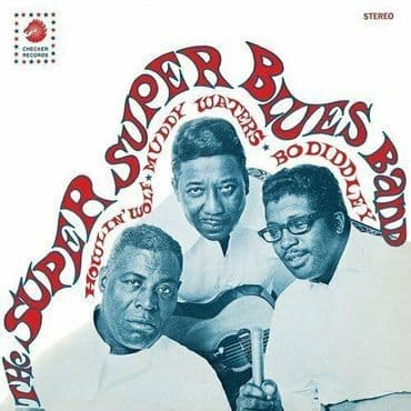 The Super Super Blues Band<br>Howlin' Wolf / Muddy Waters / Bo Diddley