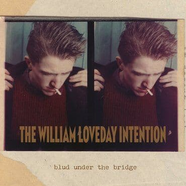 The William Loveday Intention<br>Blud Under The Bridge