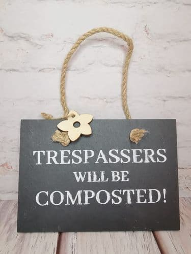 'Trespassers Will Be Composted' Slate Plaque