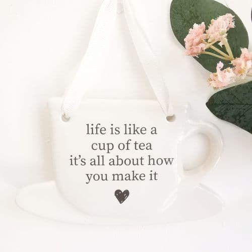 Tea Cup Sign - Life Is Like A Cup Of Tea