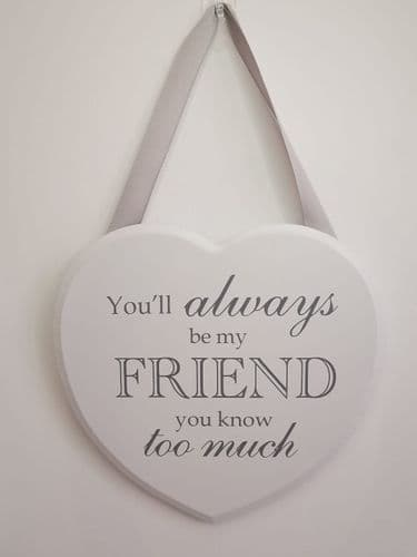 You Will Always Be My Friend Heart Plaque
