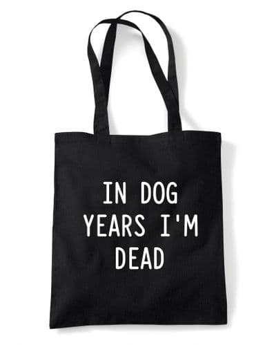 In Dog Years I'm Dead' Reusable Cotton Shopping Bag Tote with Long Handles